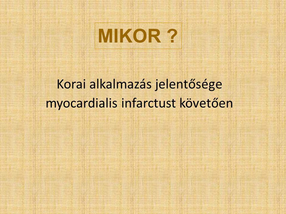 Korai alkalmazás jelentősége myocardialis infarctust követően MIKOR