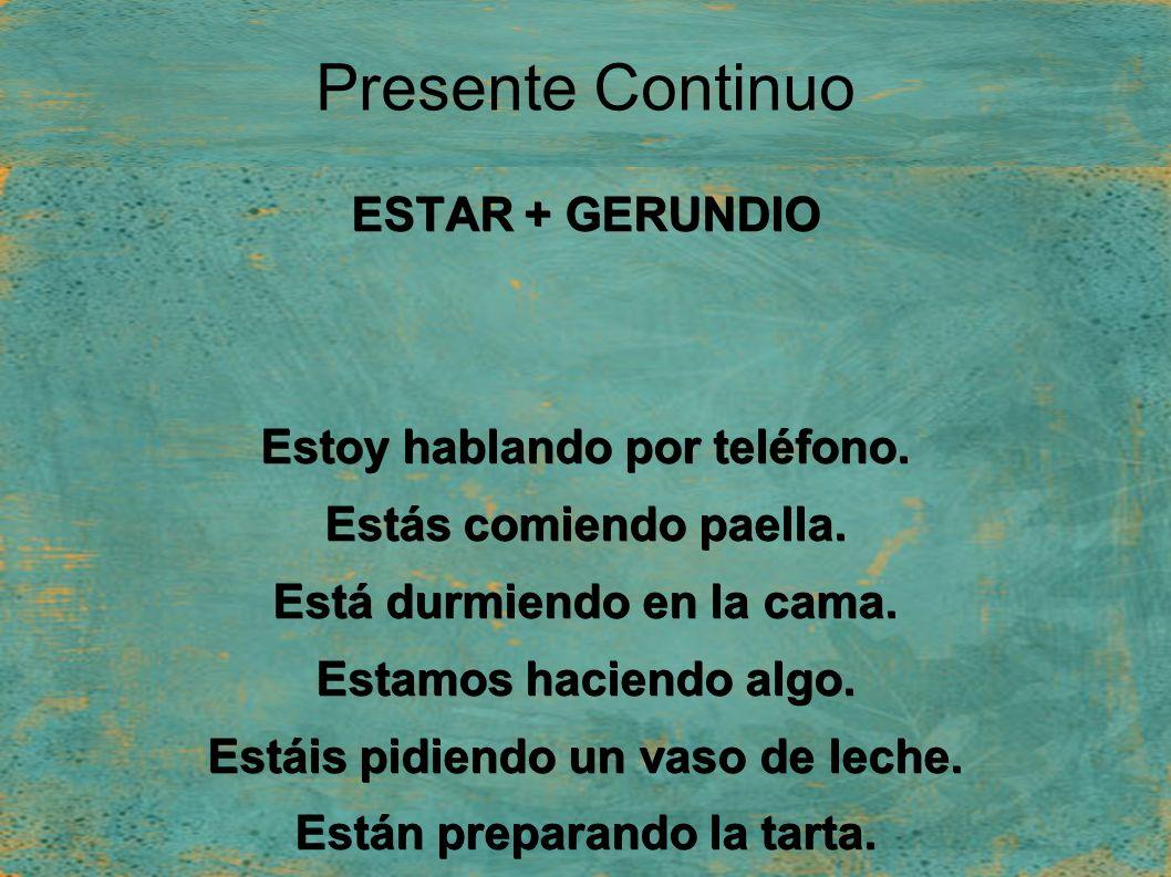 Presente Continuo ESTAR + GERUNDIO Estoy hablando por teléfono.