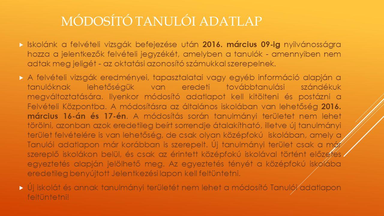 MÓDOSÍTÓ TANULÓI ADATLAP  Iskolánk a felvételi vizsgák befejezése után 2016.