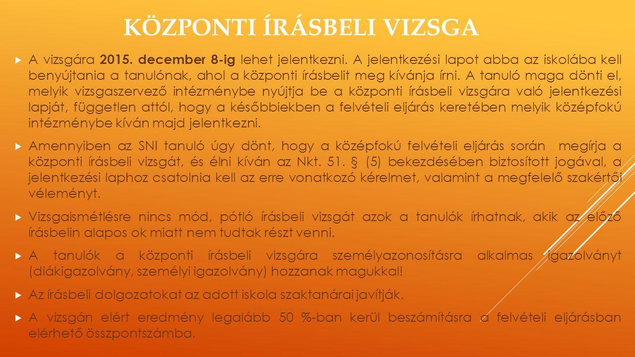 KÖZPONTI ÍRÁSBELI VIZSGA  A vizsgára 2015. december 8-ig lehet jelentkezni.