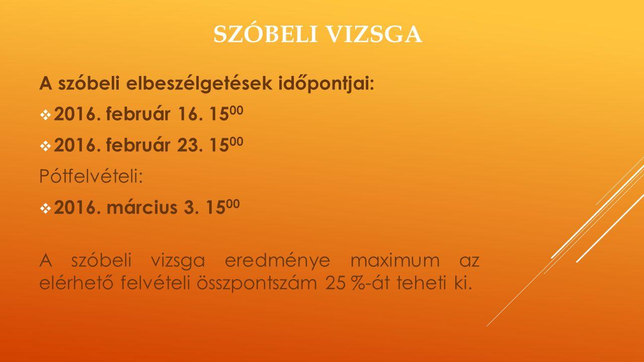 SZÓBELI VIZSGA A szóbeli elbeszélgetések időpontjai:  2016.