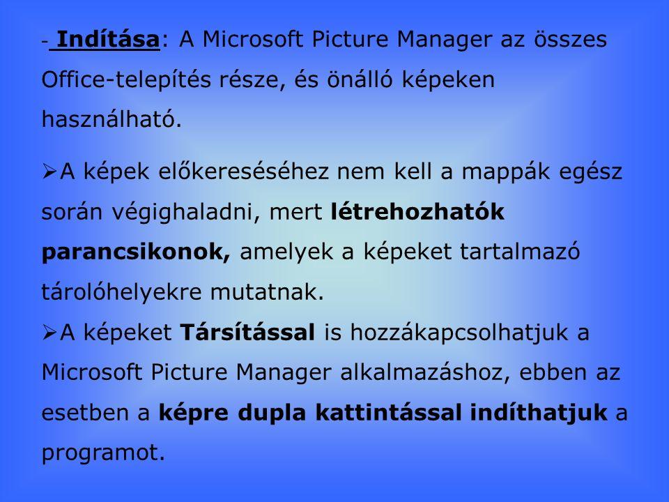 - Indítása: A Microsoft Picture Manager az összes Office-telepítés része, és önálló képeken használható.