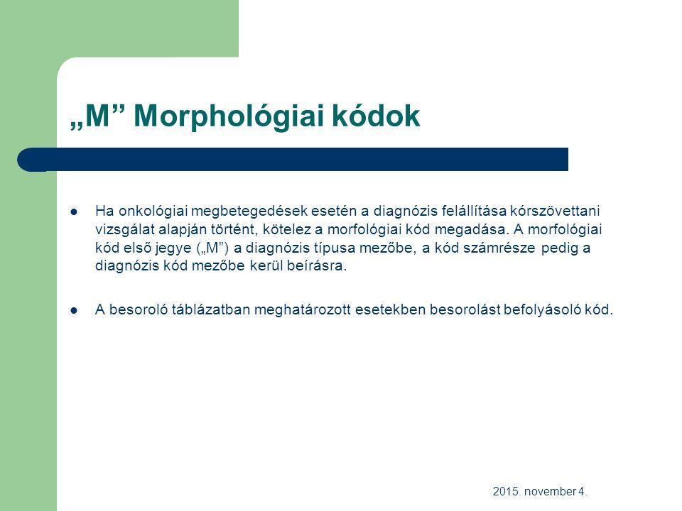 """""""M Morphológiai kódok Ha onkológiai megbetegedések esetén a diagnózis felállítása kórszövettani vizsgálat alapján történt, kötelez a morfológiai kód megadása."""