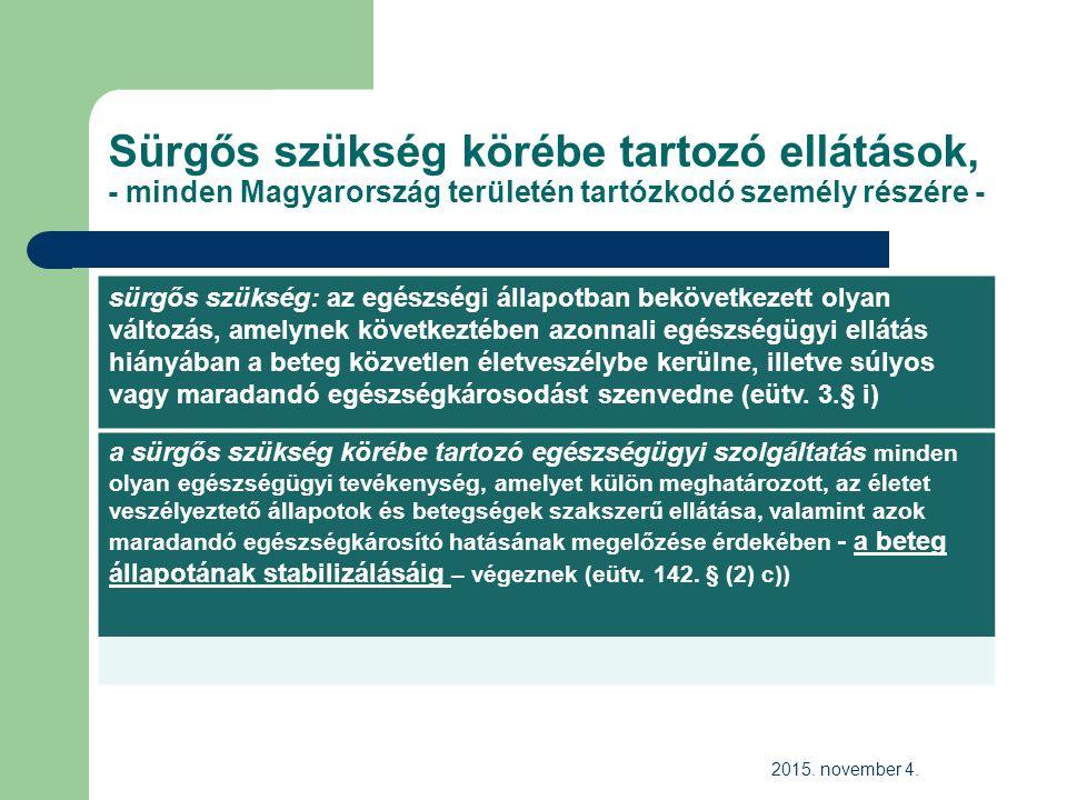 Sürgős szükség körébe tartozó ellátások, - minden Magyarország területén tartózkodó személy részére - sürgős szükség: az egészségi állapotban bekövetkezett olyan változás, amelynek következtében azonnali egészségügyi ellátás hiányában a beteg közvetlen életveszélybe kerülne, illetve súlyos vagy maradandó egészségkárosodást szenvedne (eütv.