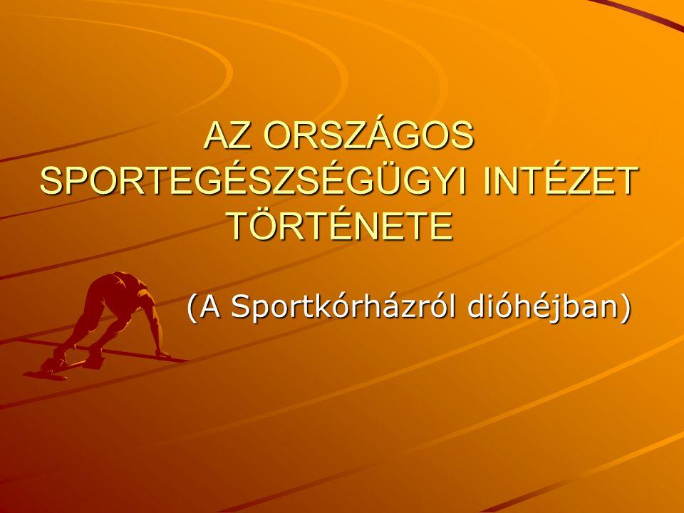 AZ ORSZÁGOS SPORTEGÉSZSÉGÜGYI INTÉZET TÖRTÉNETE (A Sportkórházról dióhéjban)