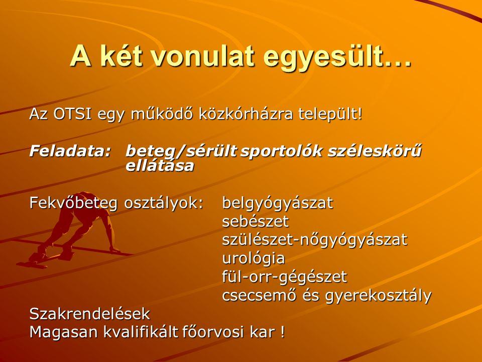 A két vonulat egyesült… Az OTSI egy működő közkórházra települt! Feladata: beteg/sérült sportolók széleskörű ellátása Fekvőbeteg osztályok: belgyógyás