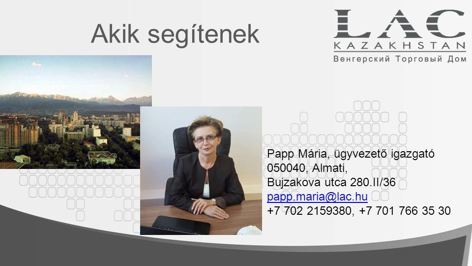 Akik segítenek Papp Mária, ügyvezető igazgató 050040, Almati, Bujzakova utca 280.II/36 papp.maria@lac.hu +7 702 2159380, +7 701 766 35 30