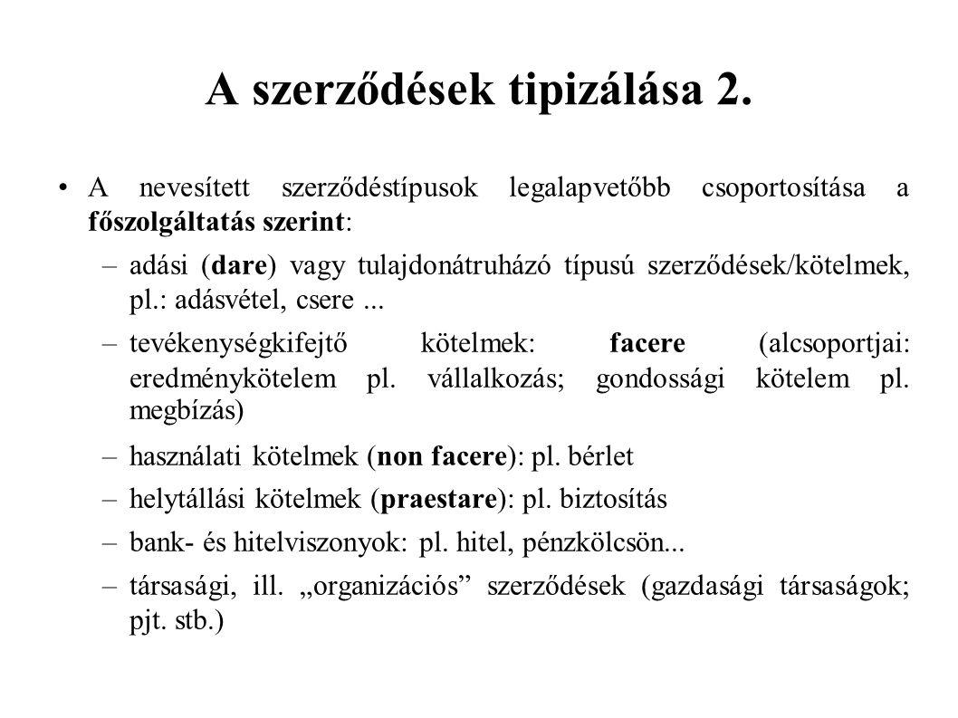 A szerződések tipizálása 2. A nevesített szerződéstípusok legalapvetőbb csoportosítása a főszolgáltatás szerint: –adási (dare) vagy tulajdonátruházó t