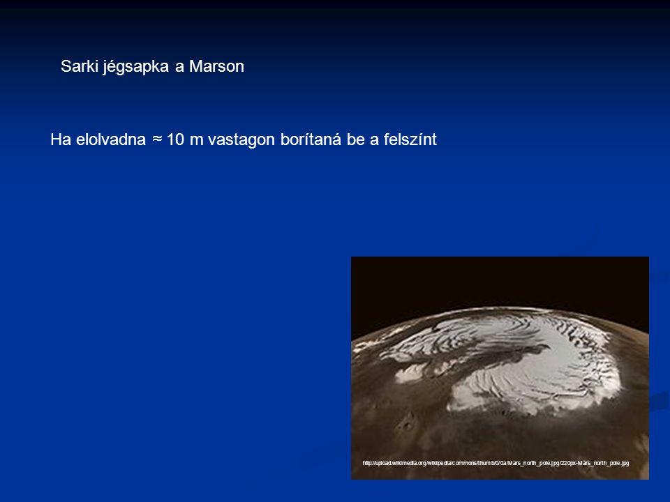 http://upload.wikimedia.org/wikipedia/commons/thumb/0/0a/Mars_north_pole.jpg/220px-Mars_north_pole.jpg Sarki jégsapka a Marson Ha elolvadna ≈ 10 m vas
