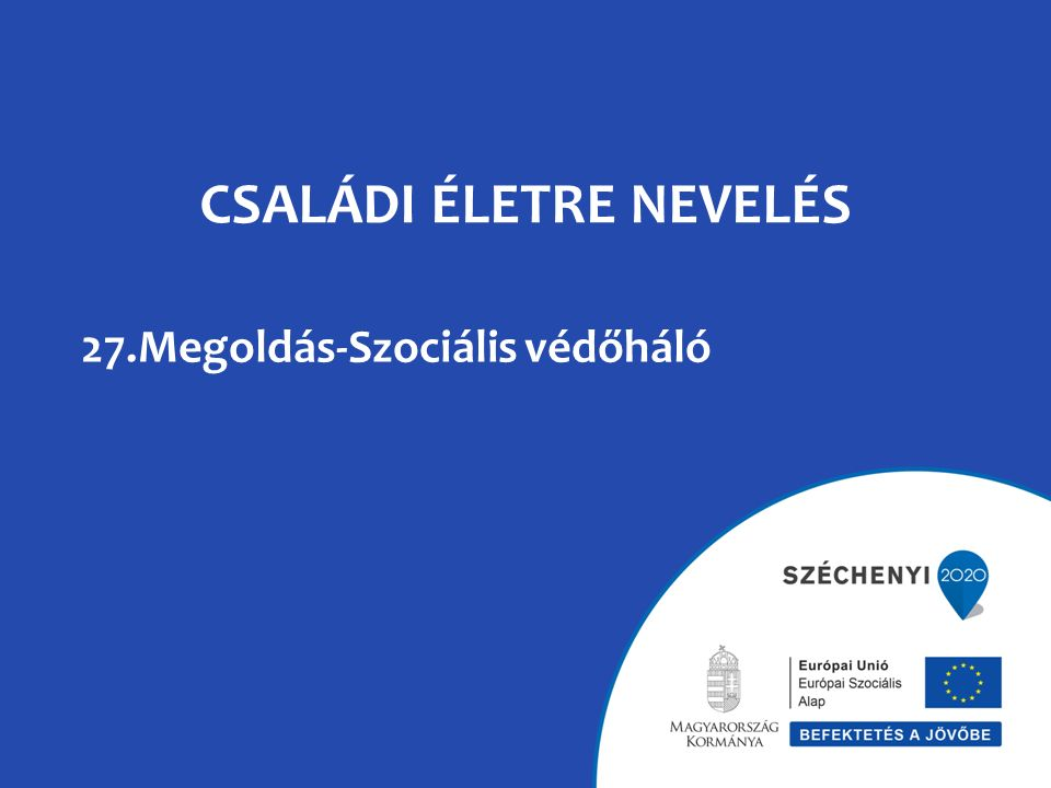 CSALÁDI ÉLETRE NEVELÉS 27.Megoldás-Szociális védőháló