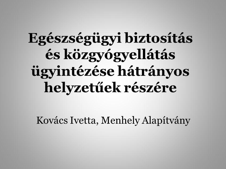 Egészségügyi biztosítás és közgyógyellátás ügyintézése hátrányos helyzetűek részére Kovács Ivetta, Menhely Alapítvány