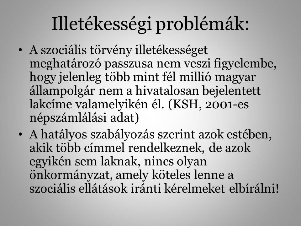 Illetékességi problémák: A szociális törvény illetékességet meghatározó passzusa nem veszi figyelembe, hogy jelenleg több mint fél millió magyar állam