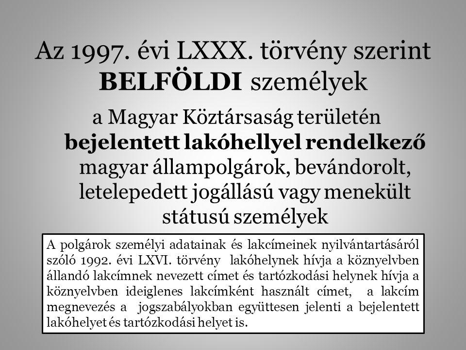 Az 1997. évi LXXX. törvény szerint BELFÖLDI személyek a Magyar Köztársaság területén bejelentett lakóhellyel rendelkező magyar állampolgárok, bevándor