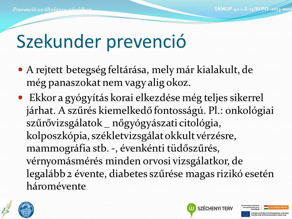 Szekunder prevenció A rejtett betegség feltárása, mely már kialakult, de még panaszokat nem vagy alig okoz.