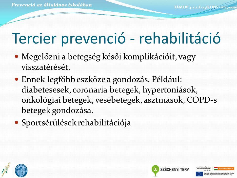 Tercier prevenció - rehabilitáció Megelőzni a betegség késői komplikációit, vagy visszatérését.