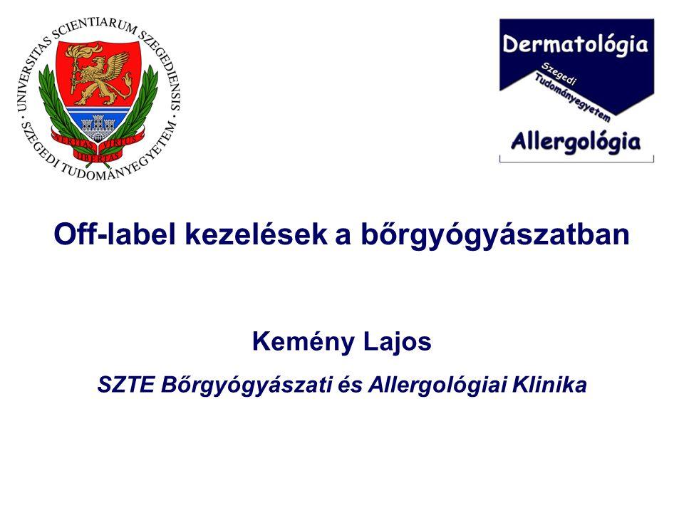 Off-label kezelések a bőrgyógyászatban Kemény Lajos SZTE Bőrgyógyászati és Allergológiai Klinika