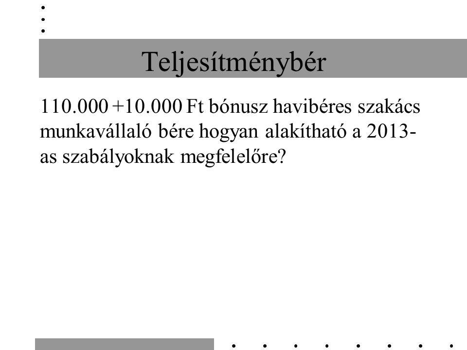 Teljesítménybér 110.000 +10.000 Ft bónusz havibéres szakács munkavállaló bére hogyan alakítható a 2013- as szabályoknak megfelelőre?