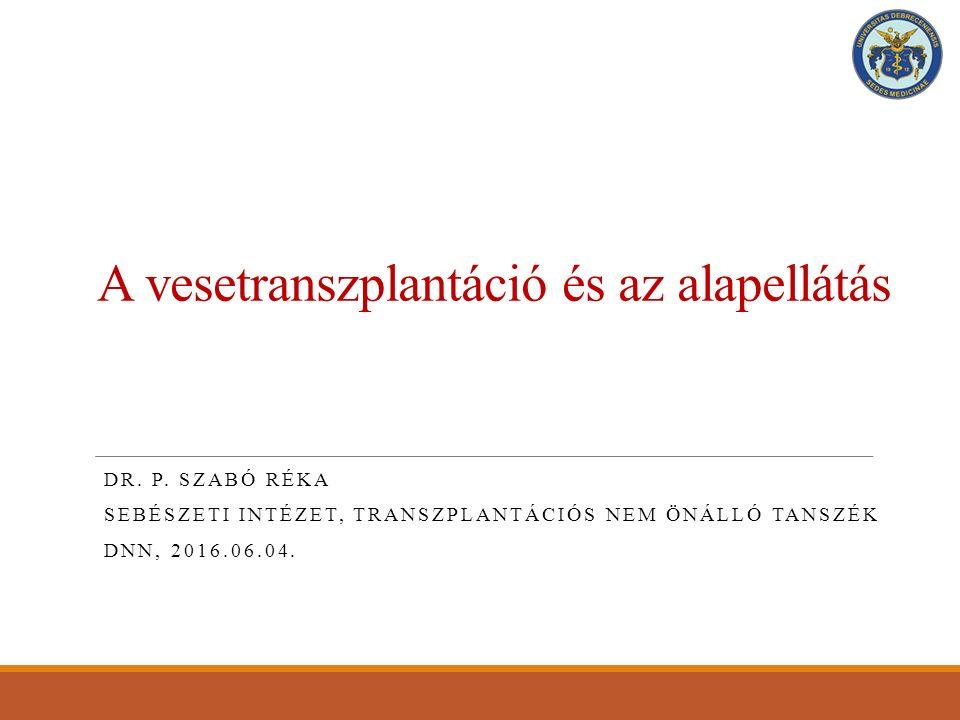 A vesetranszplantáció és az alapellátás DR. P.