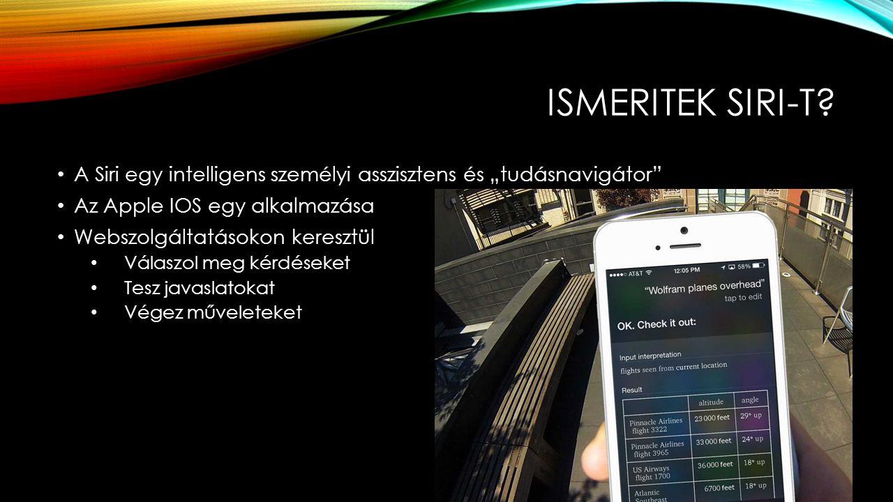 """ISMERITEK SIRI-T? A Siri egy intelligens személyi asszisztens és """"tudásnavigátor"""" Az Apple IOS egy alkalmazása Webszolgáltatásokon keresztül Válaszol"""