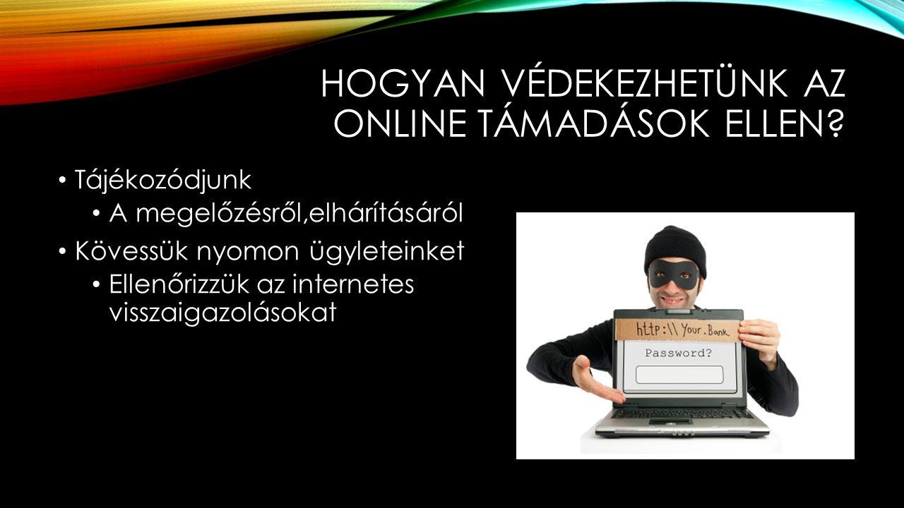 HOGYAN VÉDEKEZHETÜNK AZ ONLINE TÁMADÁSOK ELLEN? Tájékozódjunk A megelőzésről,elhárításáról Kövessük nyomon ügyleteinket Ellenőrizzük az internetes vis