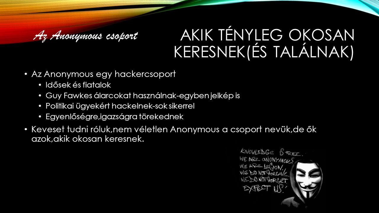 AKIK TÉNYLEG OKOSAN KERESNEK(ÉS TALÁLNAK) Az Anonymous egy hackercsoport Idősek és fiatalok Guy Fawkes álarcokat használnak-egyben jelkép is Politikai
