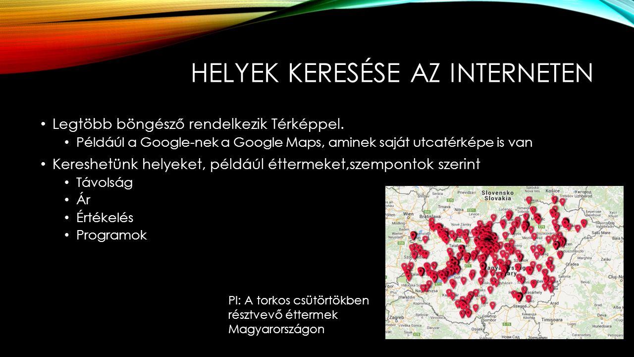 HELYEK KERESÉSE AZ INTERNETEN Legtöbb böngésző rendelkezik Térképpel. Példáúl a Google-nek a Google Maps, aminek saját utcatérképe is van Kereshetünk