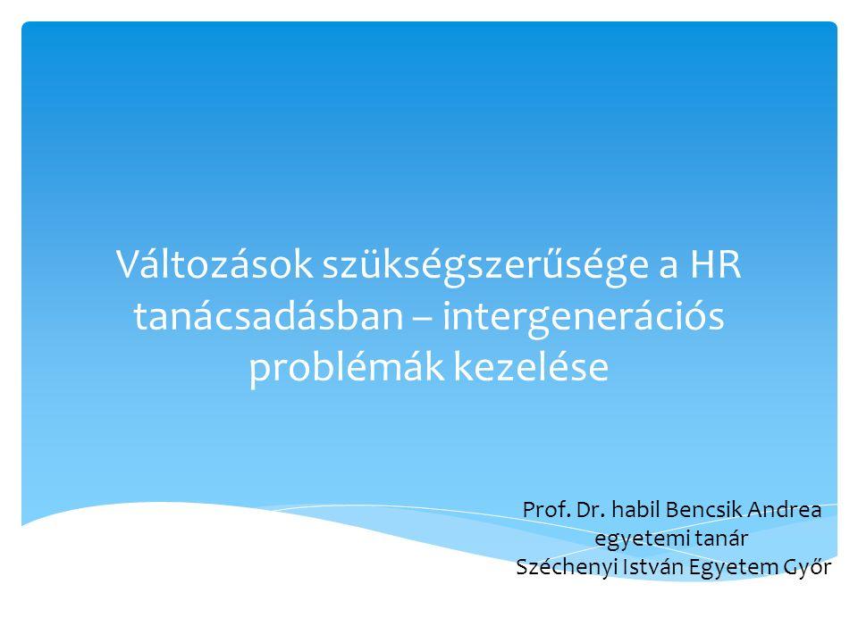 Változások szükségszerűsége a HR tanácsadásban – intergenerációs problémák kezelése Prof.