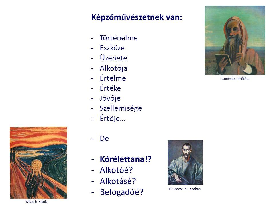 Képzőművészetnek van: -Történelme -Eszköze -Üzenete -Alkotója -Értelme -Értéke -Jövője -Szellemisége -Értője… -De -Kórélettana!.