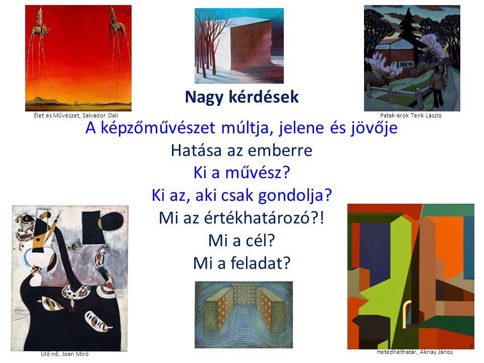 Nagy kérdések A képzőművészet múltja, jelene és jövője Hatása az emberre Ki a művész.