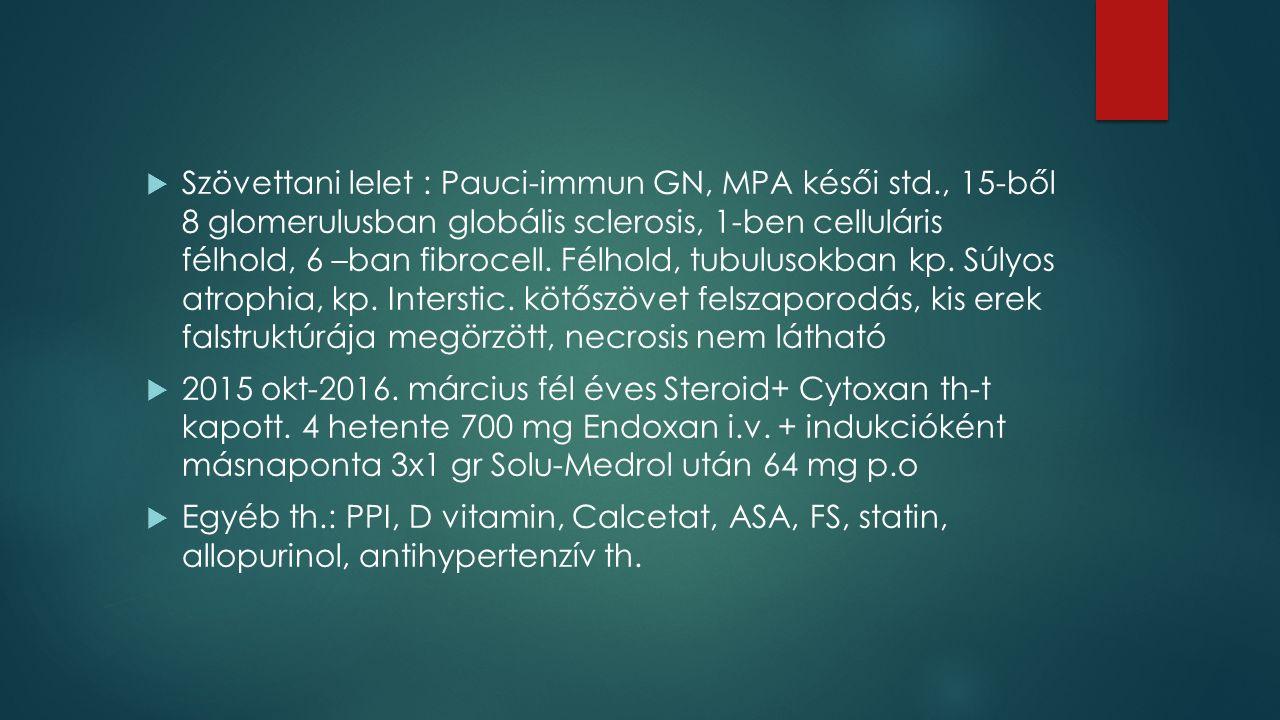  Szövettani lelet : Pauci-immun GN, MPA késői std., 15-ből 8 glomerulusban globális sclerosis, 1-ben celluláris félhold, 6 –ban fibrocell.