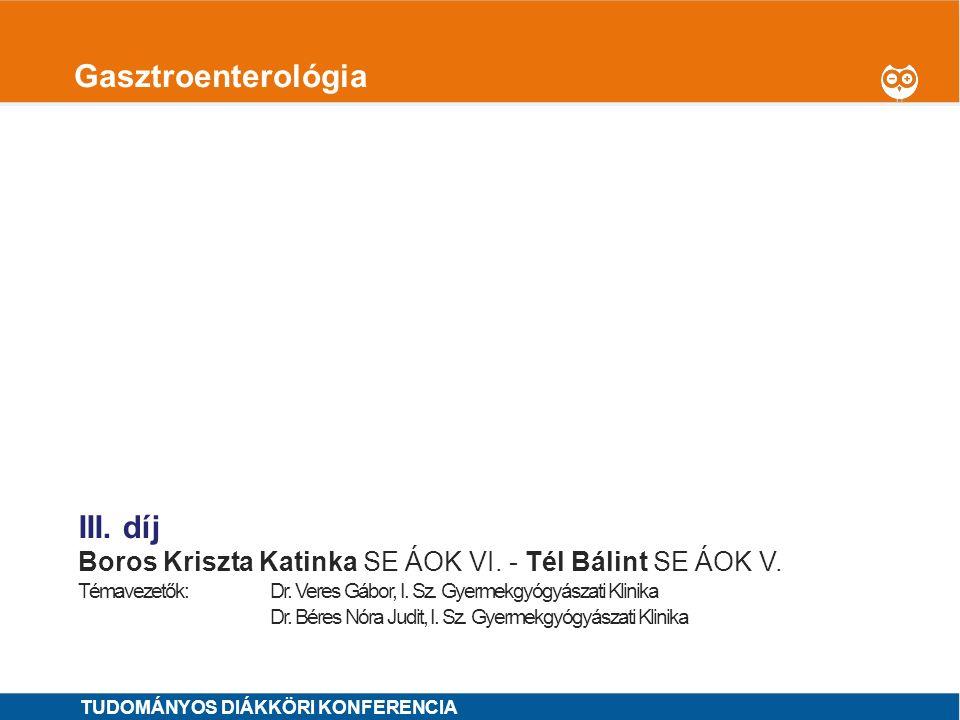1 Gasztroenterológia I.díj Kocsmár Éva SE ÁOK VI.OTDK jelölt Témavezetők: Dr.