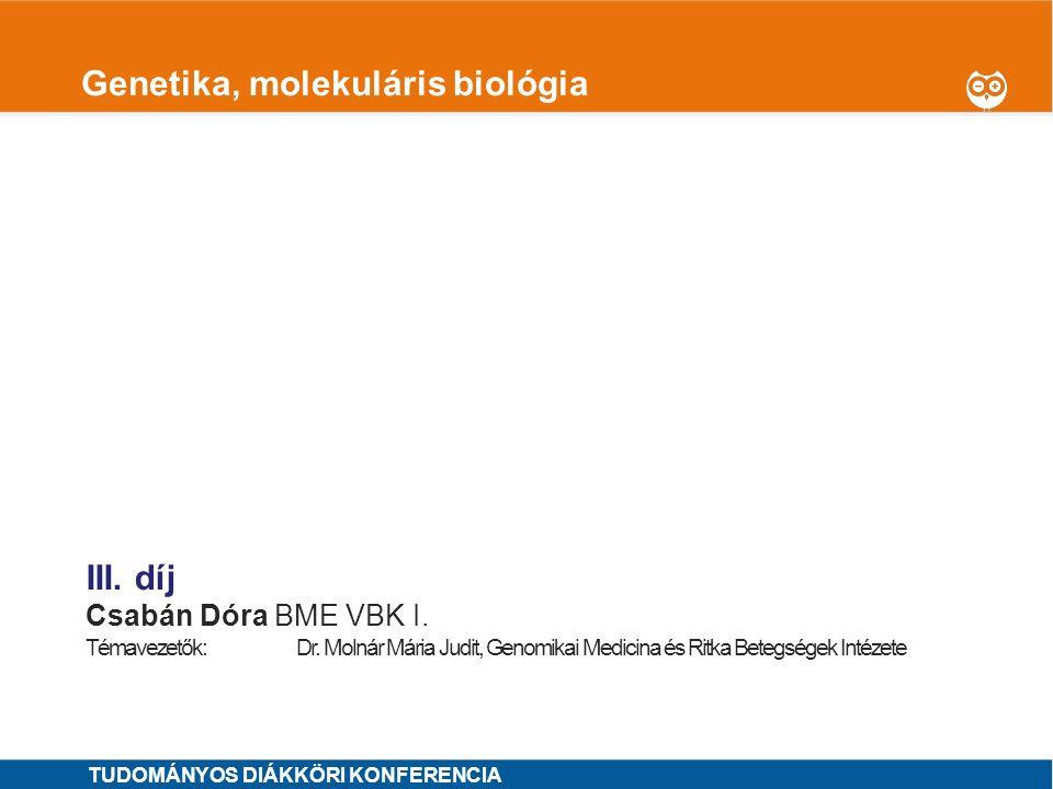 1 Genetika, molekuláris biológia I.díj Andréka Judit SE ÁOK IV.OTDK jelölt Témavezetők: Dr.