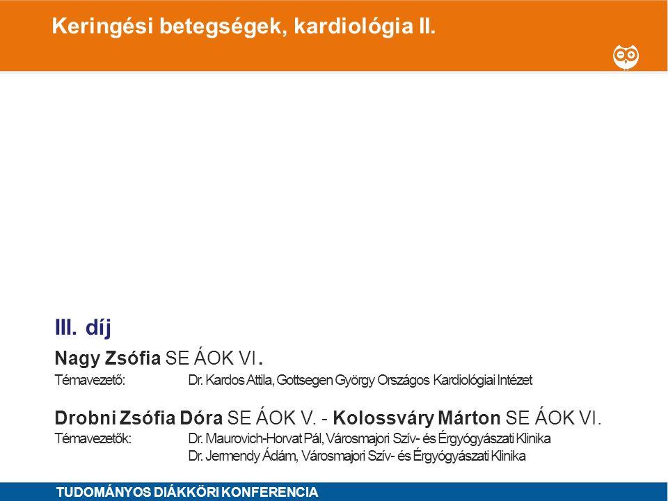 1 I. díj Szima-Mármarosi Eszter SE ÁOK - V. Horváth Beáta SE ÁOK V. OTDK jelölt Témavezetők: Dr. Vágó Hajnalka, Városmajori Szív- és Érgyógyászati Kli