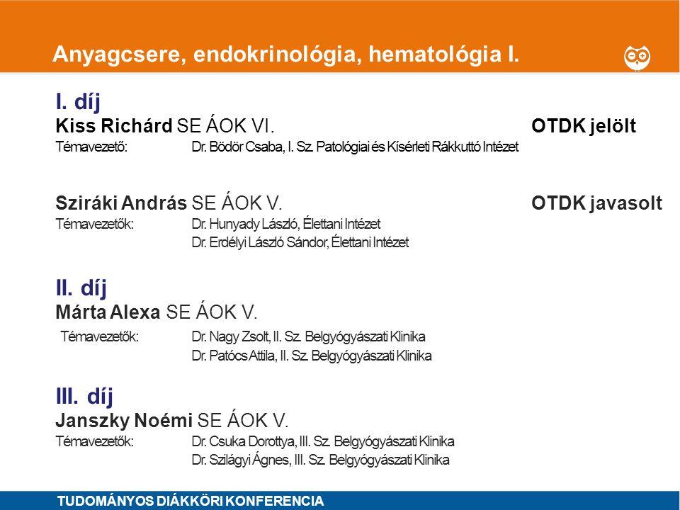 1 Anyagcsere, endokrinológia, hematológia I. I. díj Kiss Richárd SE ÁOK VI. OTDK jelölt Témavezető: Dr. Bödör Csaba, I. Sz. Patológiai és Kísérleti Rá