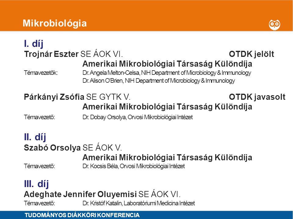1 Mikrobiológia I. díj Trojnár Eszter SE ÁOK VI.OTDK jelölt Amerikai Mikrobiológiai Társaság Különdíja Témavezetők: Dr. Angela Melton-Celsa, NIH Depar