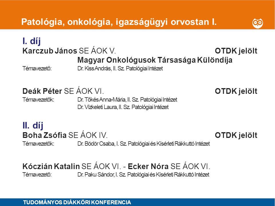 1 Patológia, onkológia, igazságügyi orvostan I. I. díj Karczub János SE ÁOK V.OTDK jelölt Magyar Onkológusok Társasága Különdíja Témavezető: Dr. Kiss