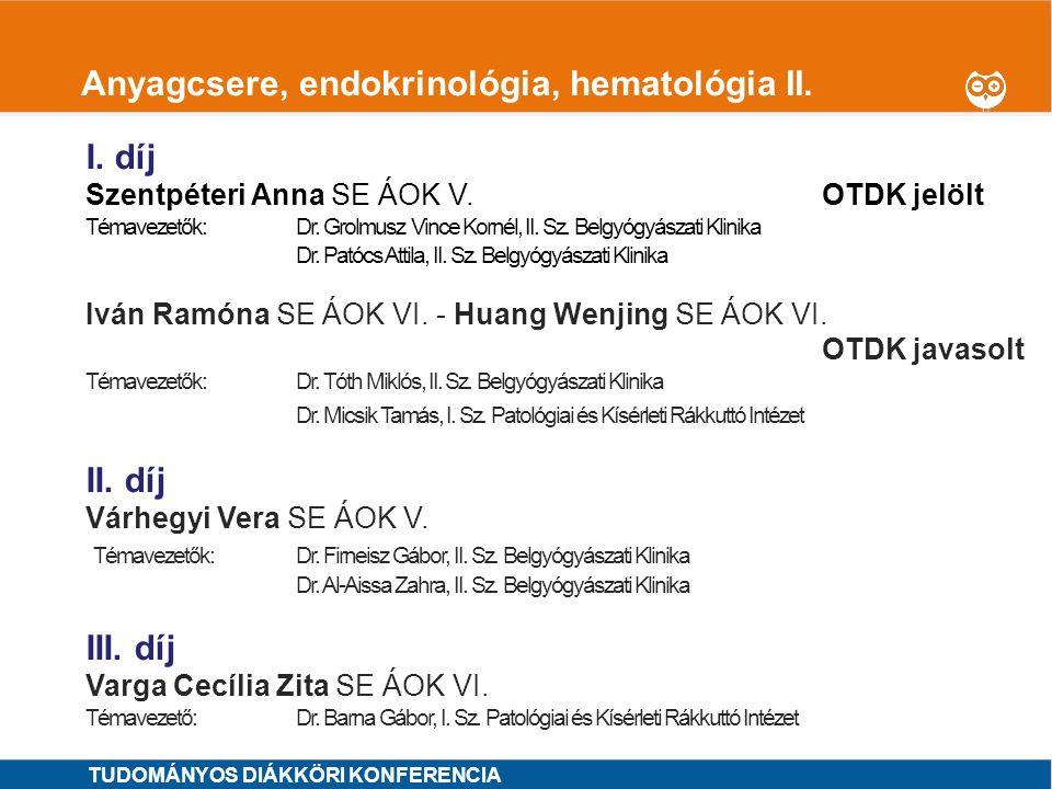1 Anyagcsere, endokrinológia, hematológia II. I. díj Szentpéteri Anna SE ÁOK V.OTDK jelölt Témavezetők: Dr. Grolmusz Vince Kornél, II. Sz. Belgyógyász