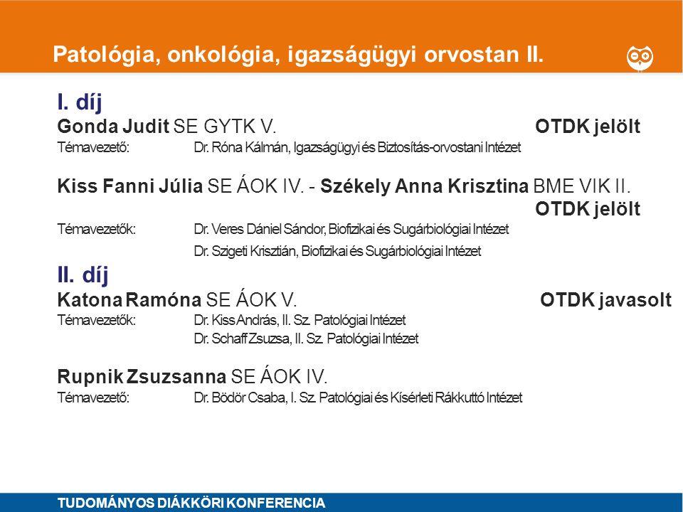 1 Patológia, onkológia, igazságügyi orvostan II. I. díj Gonda Judit SE GYTK V.OTDK jelölt Témavezető: Dr. Róna Kálmán, Igazságügyi és Biztosítás-orvos