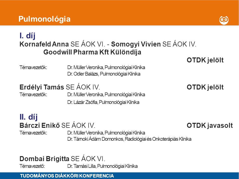 1 Pulmonológia I. díj Kornafeld Anna SE ÁOK VI. - Somogyi Vivien SE ÁOK IV. Goodwill Pharma Kft Különdíja OTDK jelölt Témavezetők: Dr. Müller Veronika