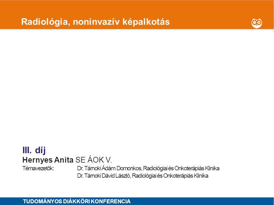 1 Radiológia, noninvazív képalkotás I.díj Szöllősi Dávid SE ÁOK VI.OTDK jelölt Témavezetők: Dr.