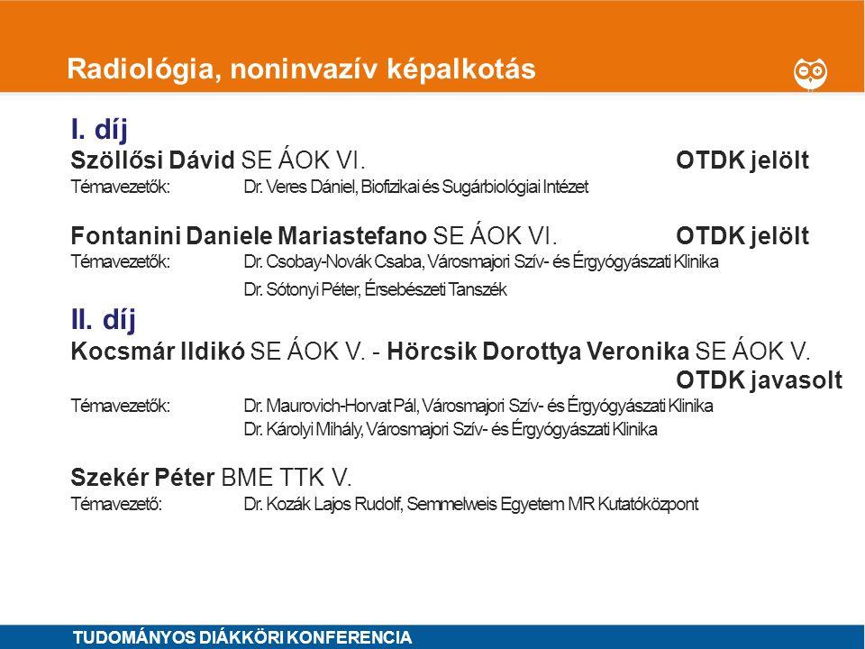1 Radiológia, noninvazív képalkotás I. díj Szöllősi Dávid SE ÁOK VI.OTDK jelölt Témavezetők: Dr. Veres Dániel, Biofizikai és Sugárbiológiai Intézet Fo