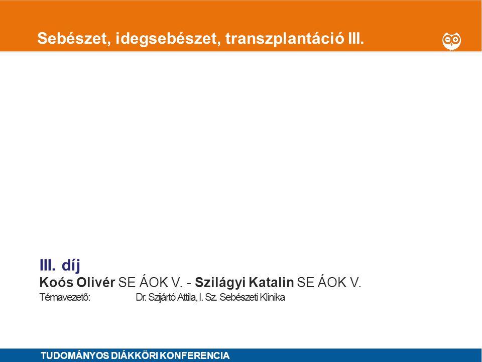 1 Sebészet, idegsebészet, transzplantáció III.I. díj Illés Kristóf SE ÁOK V.