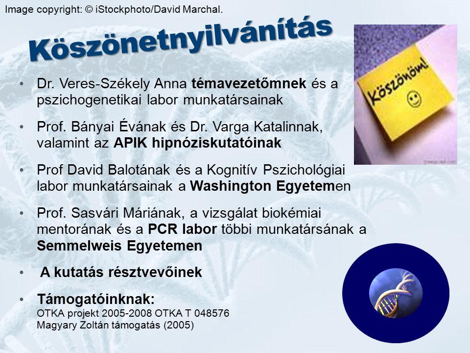 Köszönetnyilvánítás Dr. Veres-Székely Anna témavezetőmnek és a pszichogenetikai labor munkatársainak Prof. Bányai Évának és Dr. Varga Katalinnak, vala