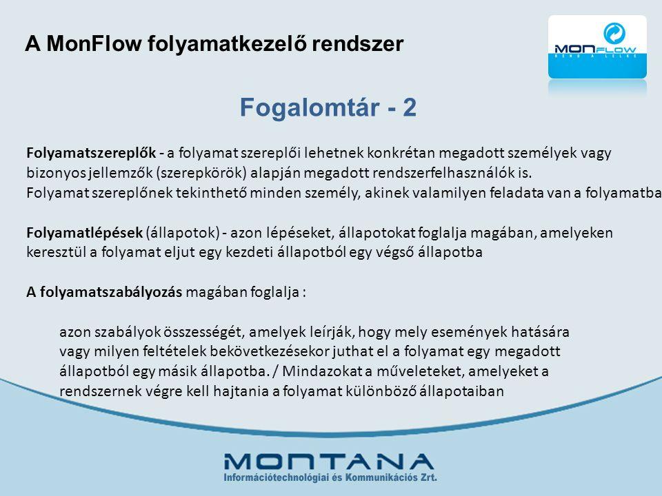 A MonFlow folyamatkezelő rendszer Folyamatszereplők - a folyamat szereplői lehetnek konkrétan megadott személyek vagy bizonyos jellemzők (szerepkörök) alapján megadott rendszerfelhasználók is.