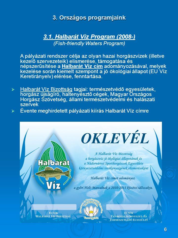 6 3. Országos programjaink 3.1. Halbarát Víz Program (2008-) (Fish-friendly Waters Program) A pályázati rendszer célja az olyan hazai horgászvizek (il