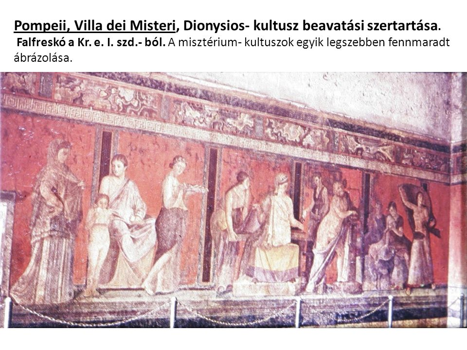 Pompeii, Villa dei Misteri, Dionysios- kultusz beavatási szertartása.
