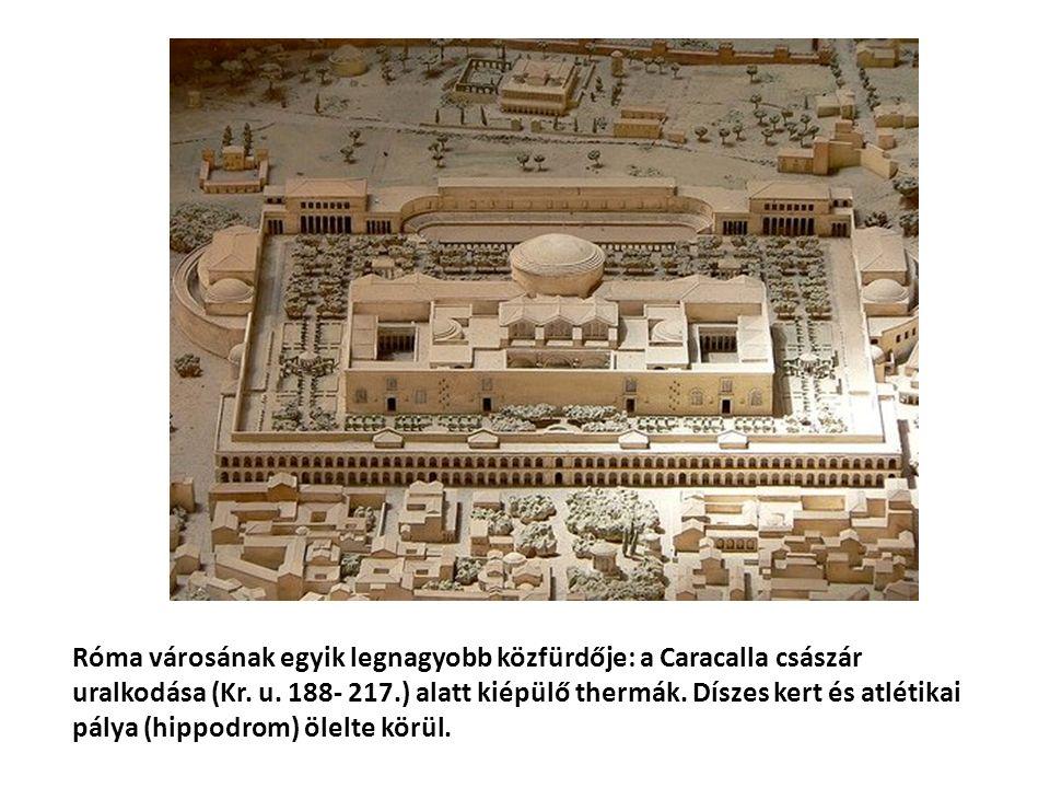 Róma városának egyik legnagyobb közfürdője: a Caracalla császár uralkodása (Kr.