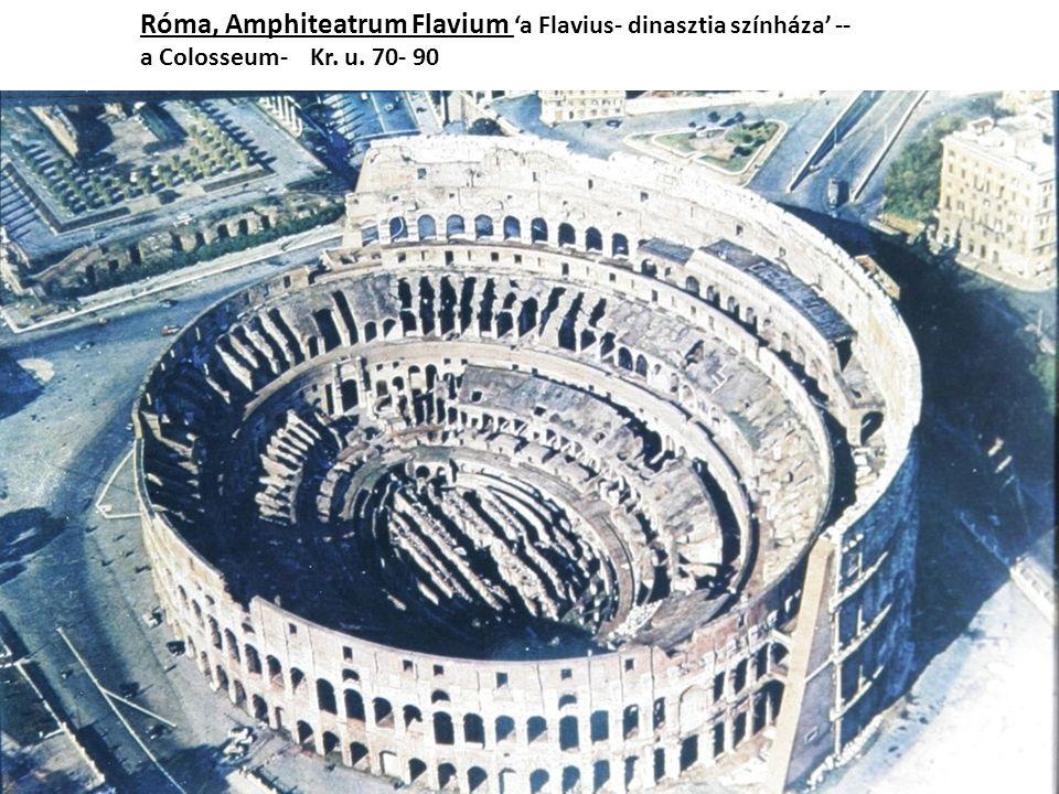 Róma, Amphiteatrum Flavium 'a Flavius- dinasztia színháza' -- a Colosseum- Kr. u. 70- 90