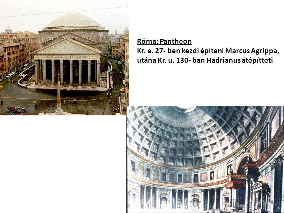 Róma: Pantheon Kr. e. 27- ben kezdi építeni Marcus Agrippa, utána Kr.