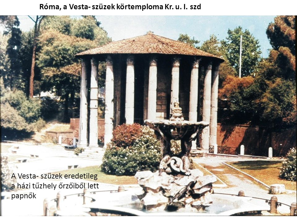 Róma, a Vesta- szüzek körtemploma Kr. u. I.